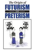 The Origin of Futurism and Preterism by Paul Owen