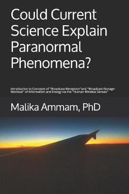 Could Current Science Explain Paranormal Phenomena? by Malika Ammam Phd
