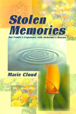 Stolen Memories: One Family's Experience with Alzheimer's Disease by Marie Cloud image