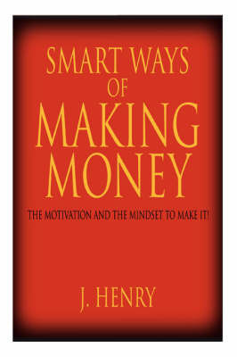 Smart Ways of Making Money by J Henry