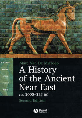 A History of the Ancient Near East: ca. 3000-323 BC by Marc Van De Mieroop