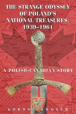 The Strange Odyssey of Poland's National Treasures, 1939-1961 by Gordon Swoger image