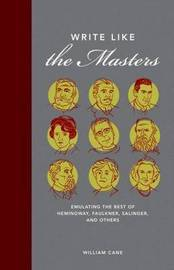 Write Like the Masters: Emulating the Best of Hemingway, Faulkner, Salinger, and Others by William Cane image