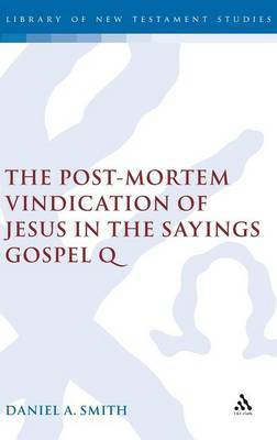 Post-mortem Vindication of Jesus in the Sayings Gospel Q by Daniel A Smith image