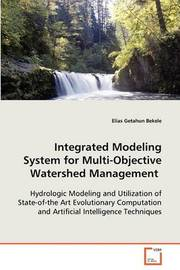 Integrated Modeling System for Multi-Objective Watershed Management by Elias Getahun Bekele
