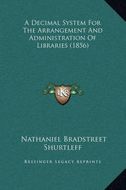A Decimal System for the Arrangement and Administration of Libraries (1856) by Nathaniel Bradstreet Shurtleff