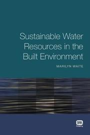 Sustainable Water Resources in the Built Environment by Marilyn Waite