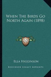 When the Birds Go North Again (1898) When the Birds Go North Again (1898) by Ella Higginson