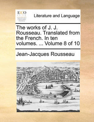 The Works of J. J. Rousseau. Translated from the French. in Ten Volumes. ... Volume 8 of 10 by Jean Jacques Rousseau image