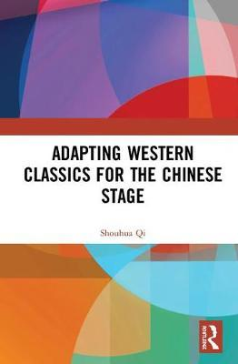 Adapting Western Classics for the Chinese Stage by Shouhua Qi