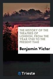 The History of the Theatres of London, from the Year 1760 to the Present Time by Benjamin Victor image