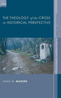 The Theology of the Cross in Historical Perspective by Anna M Madsen
