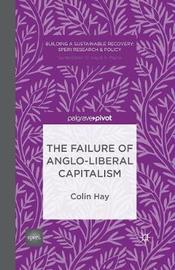 The Failure of Anglo-liberal Capitalism by C. Hay