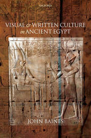Visual and Written Culture in Ancient Egypt by John Baines image