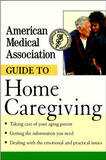 The American Medical Association Guide to Home Caregiving by American Medical Association