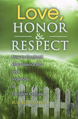 Love, Honor & Respect : How to Confront Homosexual Bias and Violence in Christian Culture by Robert J. Buchanan image