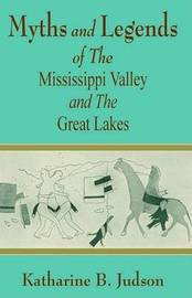 Myths and Legends of the Mississippi Valley and the Great Lakes by Katharine B. Judson image