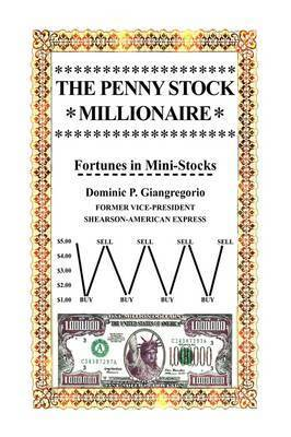 The Penny Stock Millionaire by Dominic P. Giangregorio