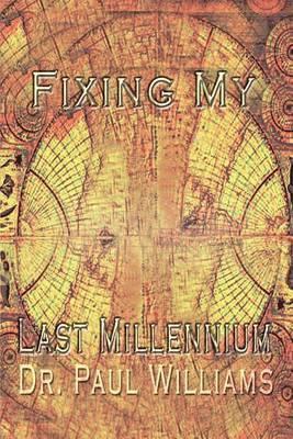 Fixing My Last Millennium by Paul Williams