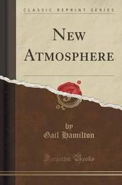New Atmosphere (Classic Reprint) by Gail Hamilton