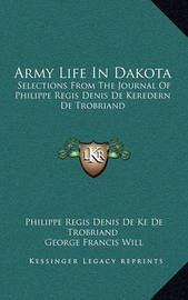 Army Life in Dakota: Selections from the Journal of Philippe Regis Denis de Keredern de Trobriand by Milo Milton Quaife