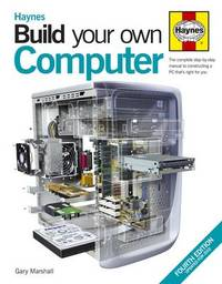 Build Your Own Computer: The Complete Step-by-step Manual to Constructing a PC That's Right for You by Kyle MacRae image