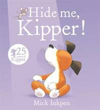 Kipper: Hide Me, Kipper by Mick Inkpen image