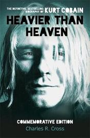 Heavier Than Heaven by Charles R Cross