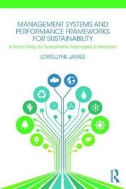 Management Systems and Performance Frameworks for Sustainability by Lowellyne James