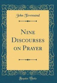 Nine Discourses on Prayer (Classic Reprint) by John Townsend image
