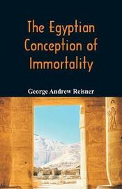 The Egyptian Conception of Immortality by George Andrew Reisner