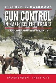 Gun Control in Nazi Occupied-France by Stephen P Halbrook