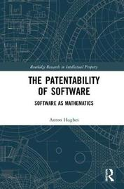 The Patentability of Software by Anton Hughes