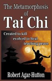 The Metamorphosis of Tai Chi by Robert Agar-Hutton