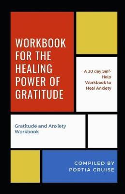 Workbook for the Healing Power of Gratitude by Portia Cruise