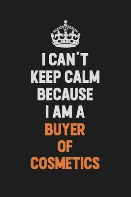 I Can't Keep Calm Because I Am A Buyer of Cosmetics by Camila Cooper image