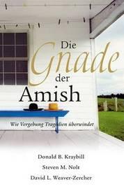 Die Gnade Der Amish: Wie Vergebung Tragodien Uberwindet by David L Weaver-Zercher image
