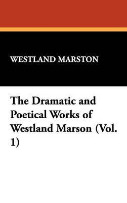 The Dramatic and Poetical Works of Westland Marson (Vol. 1) by Westland Marston