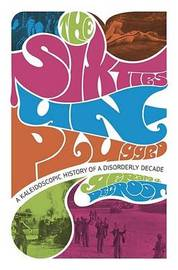 Sixties Unplugged: A Kaleidoscopic History of a Disorderly Decade by Gerard DeGroot image