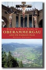 Every Pilgrim's Guide to Oberammergau and Its Passion Play by Michael Counsell