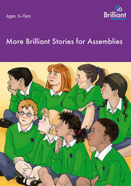 More Brilliant Stories for Assemblies by Elizabeth Sach