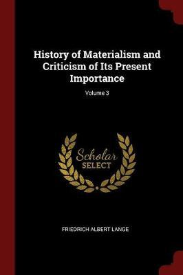 History of Materialism and Criticism of Its Present Importance; Volume 3 by Friedrich Albert Lange