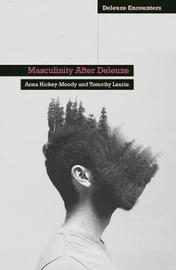 Masculinity After Deleuze by Anna Hickey-Moody