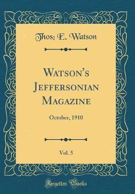 Watson's Jeffersonian Magazine, Vol. 5 by Thos E Watson