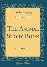 The Animal Story Book (Classic Reprint) by Andrew Lang image