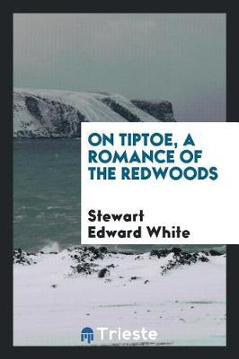 On Tiptoe; A Romance of the Redwoods by Stewart Edward White image