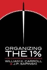 Organizing the 1% by William K. Carroll