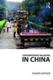 Contemporary Religions in China by Shawn Arthur