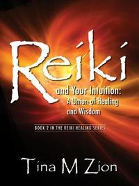 Reiki and Your Intuition by Tina M Zion