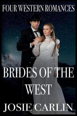 Brides Of The West by Josie Carlin